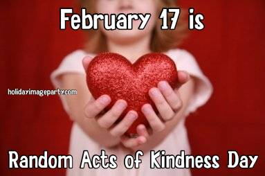 February 17 is Random Acts of Kindness Day