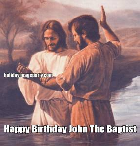 Happy Birthday John The Baptist