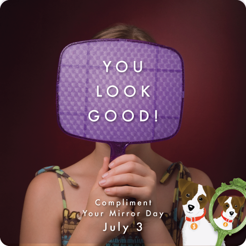 Compliment Your Mirror Day July 3