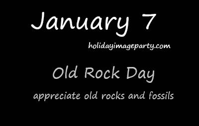 January 7 Old Rock Day