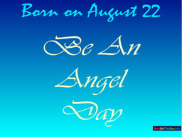 Born on August 22 Be An Angel Day