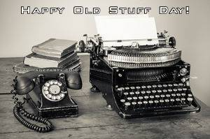 Happy Old Stuff Day!