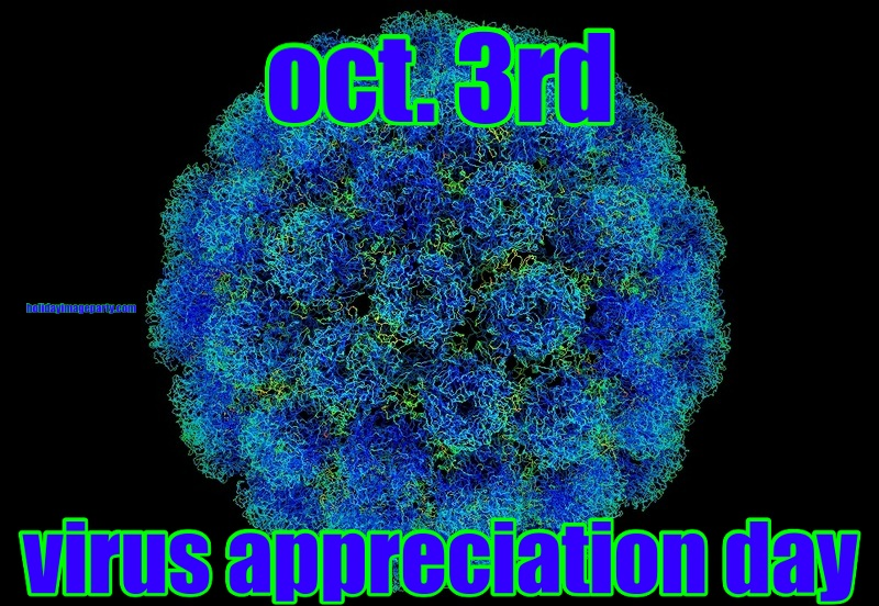 oct. 3rd    virus appreciation day