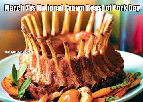March 7 is National Crown Roast of Pork Day