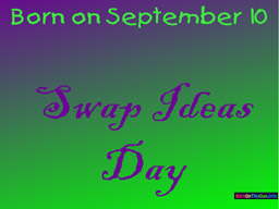 Born on September 10 Swap Ideas Day