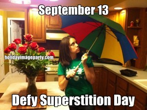 September 13 Defy Superstition Day