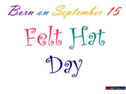 Born on September 15 Felt Hat Day