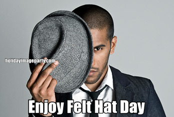 Enjoy Felt Hat Day