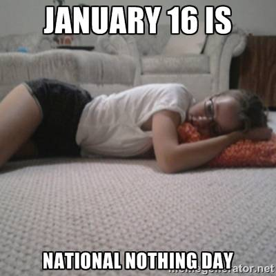 January 16 is National Nothing Day