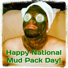 Happy National Mud Pack Day!