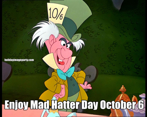 Enjoy Mad Hatter Day October 6