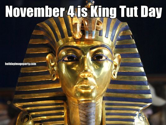 November 4 is King Tut Day