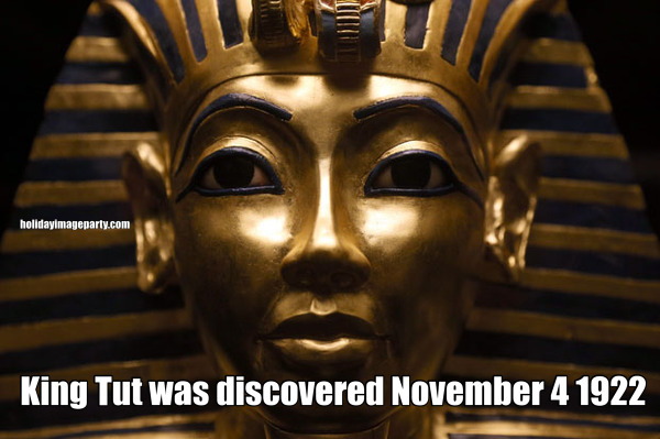 King Tut was discovered November 4 1922