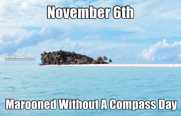 November 6th Marooned Without A Compass Day