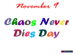 November 9 Chaos Never Dies Day