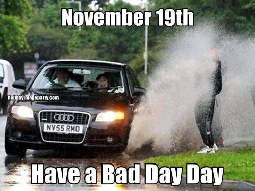 November 19th Have a Bad Day Day