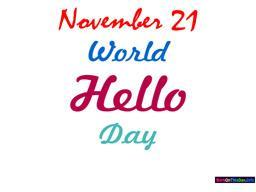 November 21 World Hello Day