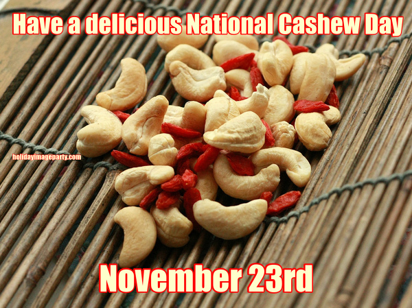 Have a delicious National Cashew Day November 23rd