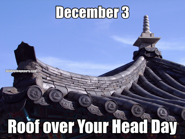 December 3 Roof over Your Head Day