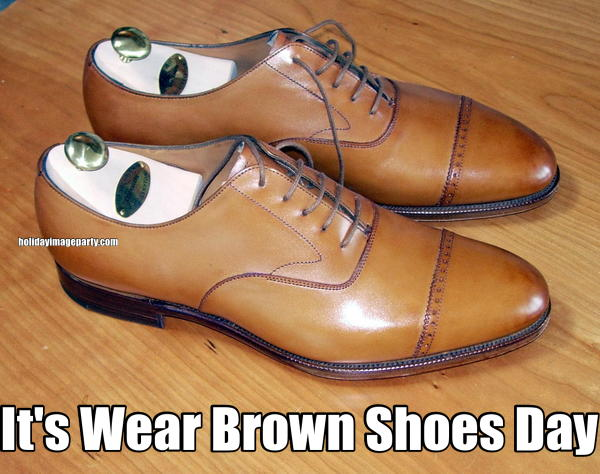 It's Wear Brown Shoes Day