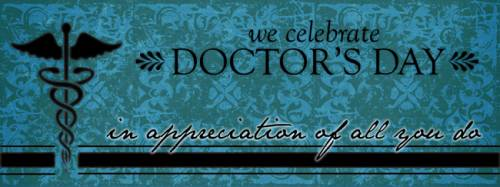 We celebrate Doctor's Day in appreciation of all you do