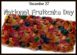 December 27 National Fruitcake Day