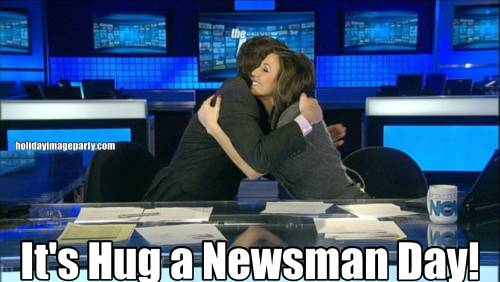 It's Hug a Newsman Day!