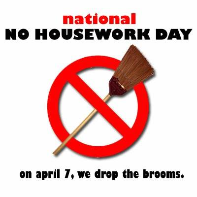 National No Housework Day.  On April 7, we drop the brooms.