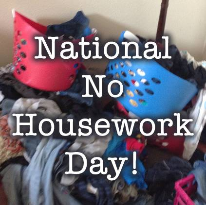 National No Housework Day!