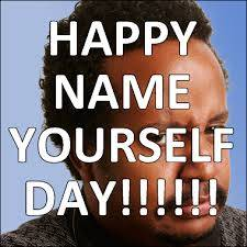 Happy Name Yourself Day!