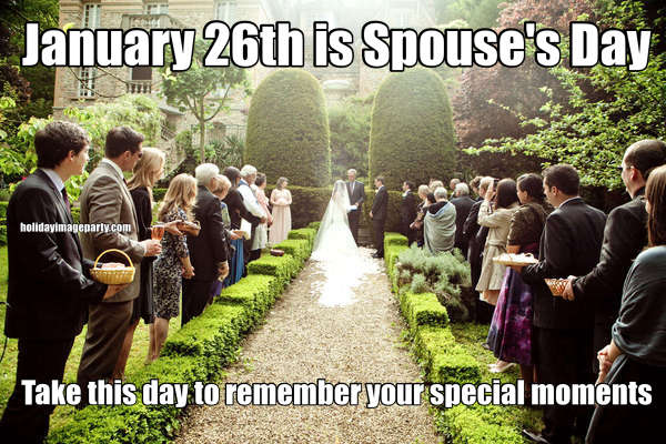 January 26th is Spouse's Day Take this day to remember your special moments