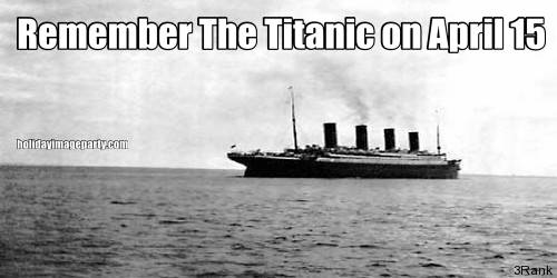 Remember The Titanic on April 15