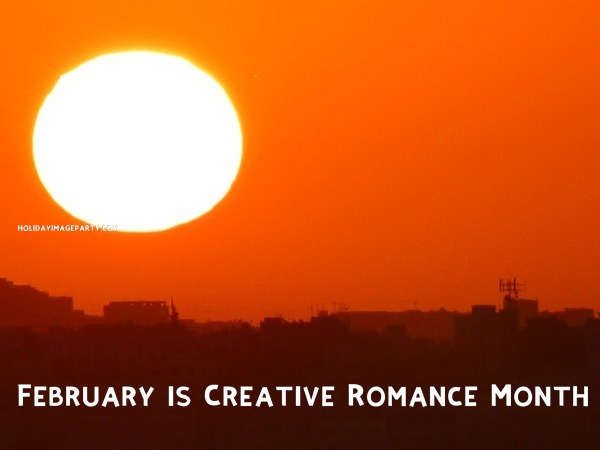 February is Creative Romance Month