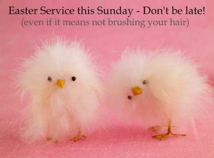 Easter Service this Sunday - Don't be late!