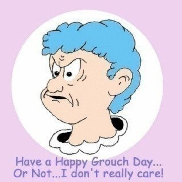 Have a happy Grouch Day or not