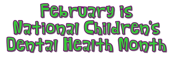 February is National Children's Dental Health Month