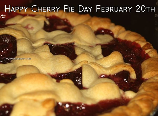 Happy Cherry Pie Day February 20th