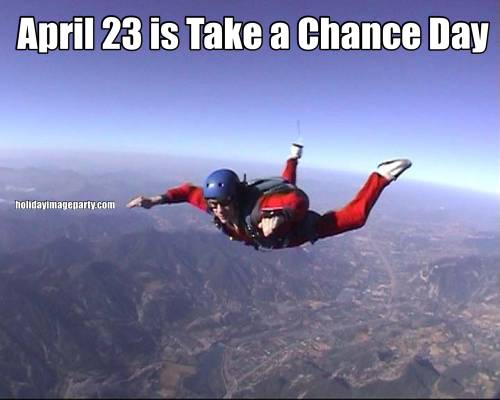 April 23 is Take a Chance Day