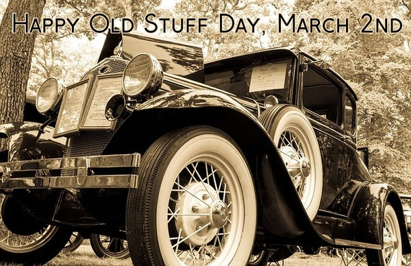 Happy Old Stuff Day, March 2nd