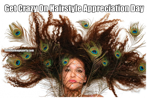 Get Crazy On Hairstyle Appreciation Day