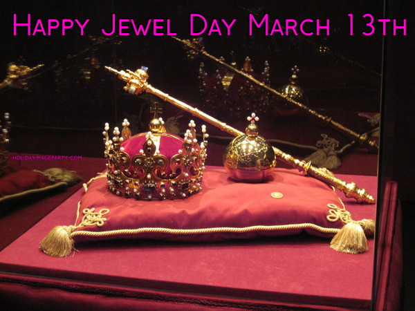 Happy Jewel Day March 13th