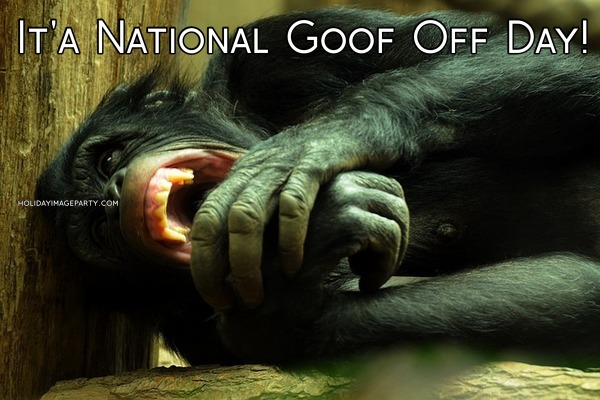 It'a National Goof Off Day!
