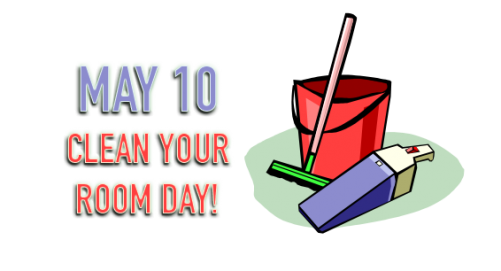 May 10 clean your room day!