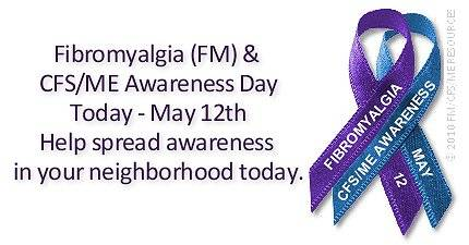 Fibromyalgia and Chronic Fatigue Syndrome Day May 12th
