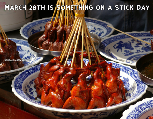 March 28th is Something on a Stick Day