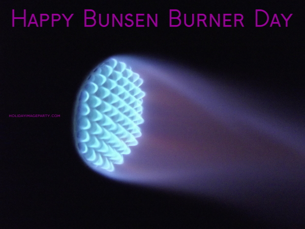 Happy Bunsen Burner Day