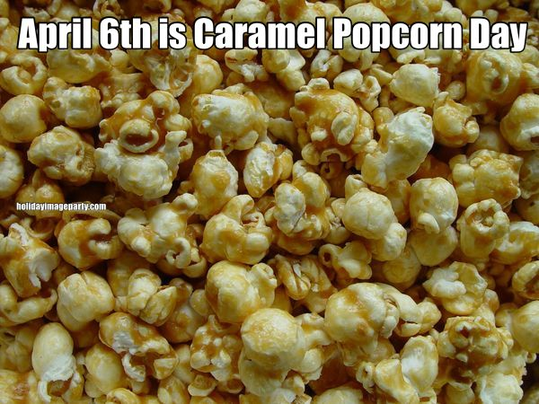 April 6th is Caramel Popcorn Day