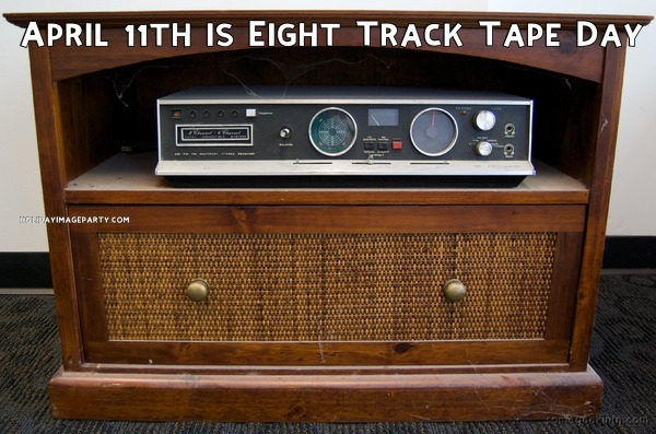 April 11th is Eight Track Tape Day