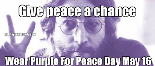 Give peace a chance Wear Purple For Peace Day May 16