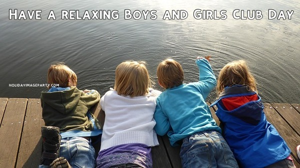 Have a relaxing Boys and Girls Club Day